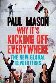 Why It's Kicking Off Everywhere : The New Global Revolutions