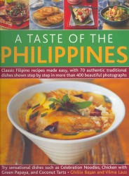 A Taste of the Philippines : Classic Filipino Recipes Made Easy with 70 Authentic Traditional Dishes Shown Step-by-Step in Beautiful Photographs, Try