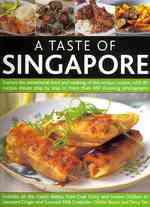 A Taste of Singapore : Explore the Sensational Food and Cooking of this Unique Cuisine, with 80 Recipes Shown Step by Step in More than 450 Stunning P