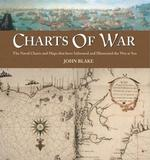 Charts of War : The Maps and Charts That Have Informed and Illustrated War at Sea -- Hardback