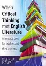 When Critical Thinking Met English Literature : A Resource Book for Teachers and Their Students
