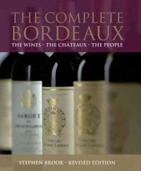 The Complete Bordeaux : The Wines, the Chateaux, the People