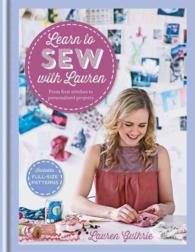 Learn to Sew with Lauren : From First Stitches to Personalized Projects