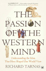 Passion of the Western Mind : Understanding the Ideas That Have Shaped Our World View -- Paperback