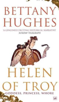 Helen of Troy : Goddess, Princess, Whore -- Paperback