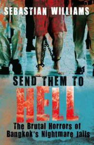 Send Them to Hell : The Brutal Horrors of Bangkok's Nightmare Jails (Reprint)
