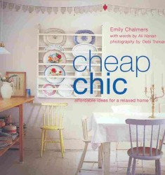 Cheap Chic : Affordable Ideas for a Relaxed Home