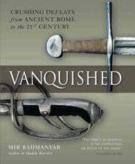 Vanquished : Crushing Defeats from Ancient Rome to the 21st Century