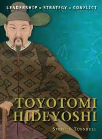 Toyotomi Hideyoshi : Leadership, Strategy, Conflict (Command)