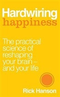 Hardwiring Happiness : The Practical Science of Reshaping Your Brain-and Your Life -- Paperback