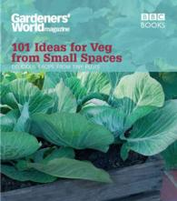 """""""gardeners' World"""" : 101 Ideas for Veg from Small Spaces -- Paperback"""