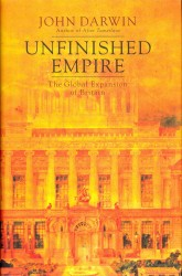 Unfinished Empire : The Global Expansion of Britain -- Hardback