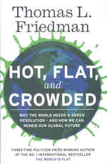 Hot, Flat and Crowded : Why the World Needs a Green Revolution - and How We Can Renew Our Global Future -- Hardback