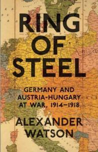 Ring of Steel : Germany and Austria-hungary at War, 1914-1918 -- Hardback