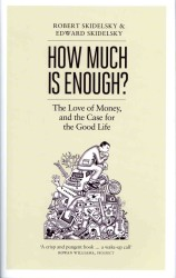 How Much is Enough? : The Love of Money, and the Case for the Good Life -- Hardback