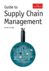 Economist Guide to Supply Chain Management : How Getting it Right Boosts Corporate Performance -- Hardback