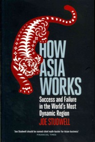 How Asia Works : Success and Failure in the World's Most Dynamic Region -- Paperback