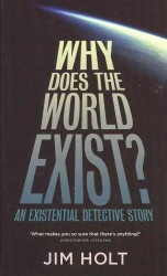 Why Does the World Exist? : An Existential Detective Story -- Paperback