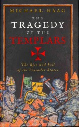Tragedy of the Templars : The Rise and Fall of the Crusader States -- Hardback