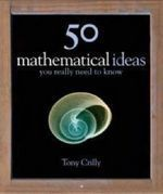 50 Mathematical Ideas You Really Need to Know (50 Ideas You Really Need to Know Series) -- Hardback