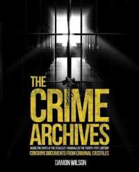The Crime Archives : Inside the Minds of Today's Deadliest Criminals