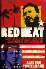 Red Heat : Conspiracy, Murder and the Cold War in the Caribbean -- Hardback