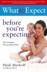 What to Expect before You're Expecting -- Paperback