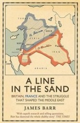 Line in the Sand : Britain, France and the Struggle That Shaped the Middle East -- Paperback