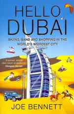 Hello Dubai : Skiiing, Sand and Shopping in the World's Weirdest City -- Paperback