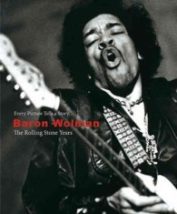 Baron Wolman: the Rolling Stone Years : Every Picture Tells a Story...