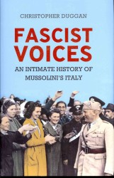 Fascist Voices : An Intimate History of Mussolini's Italy -- Hardback