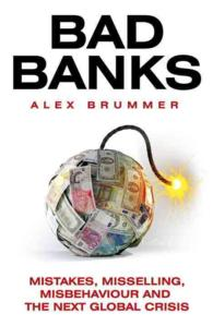 Bad Banks : Greed, Incompetence and the Next Global Crisis -- Paperback