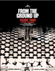 From The Ground Up: U2 360 Tour Official Photobook -- Hardback