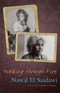 Walking through Fire : A Later Years of Nawal El Saadawi