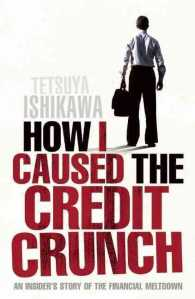 How I Caused the Credit Crunch : An Insider's Story of the Financial Meltdown