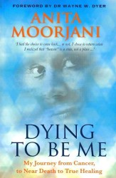 Dying to be Me : My Journey from Cancer, to Near Death, to True Healing -- Paperback