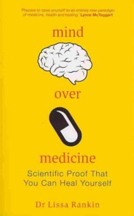 Mind over Medicine : Scientific Proof That You Can Heal Yourself -- Paperback