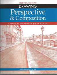 Perspective & Composition : A Practical and Inspirational Workbook (Essential Guide to Drawing)
