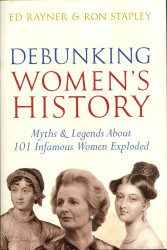 Debunking Women's History : Myths & Legends about 101 Infamous Women Exploded