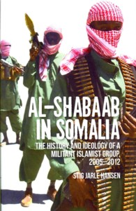 Al-shabaab in Somalia : The History and Ideology of a Militant Islamist Group, 2005-2012 (Somali Politics and History) -- Hardback