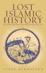 Lost Islamic History : Reclaiming Muslim Civilization from the Past