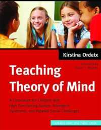 Teaching Theory of Mind : A Curriculum for Children with High Functioning Autism, Asperger&#039;s Syndrome, and Related Social Challenges (SPI PAP/CR)