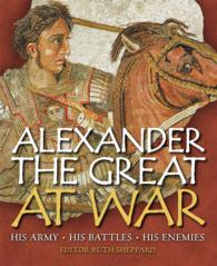 Alexander the Great at War : His Army - His Battles - His Enemies (Reprint)