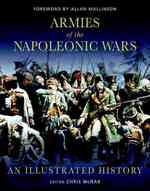 Armies of the Napoleonic Wars : An Illustrated History (Reprint)