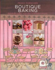 Boutique Baking : Delectable Cakes, Cookies and Teatime Treats -- Hardback