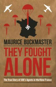 They Fought Alone : The True Story of Soe's Agents in Wartime France -- Paperback