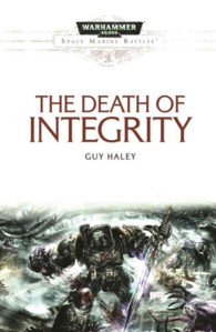 Death of Integrity (Warhammer 40,000: Space Marine Battles)