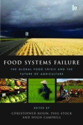 Food Systems Failure : The Global Food Crisis and the Future of Agriculture