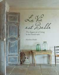 La Vie est Belle : The Elegant Art of Living in the French Style