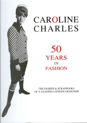 Caroline Charles : 50 Years in Fashion: the Diaries & Scrapbooks of a Leading London Designer